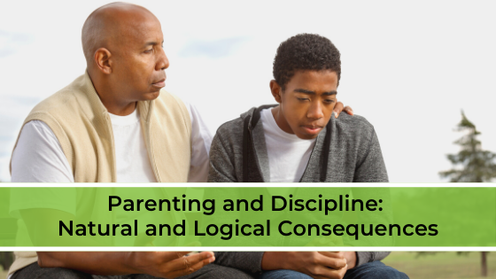 Parenting and Discipline: Natural and Logical Consequences