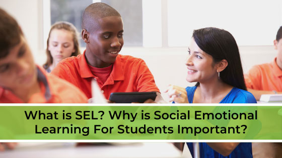 What is SEL? Why is Social Emotional Learning For Students Important?